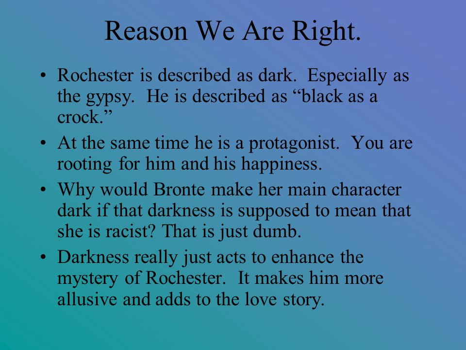 Reason We Are Right. Rochester is described as dark.