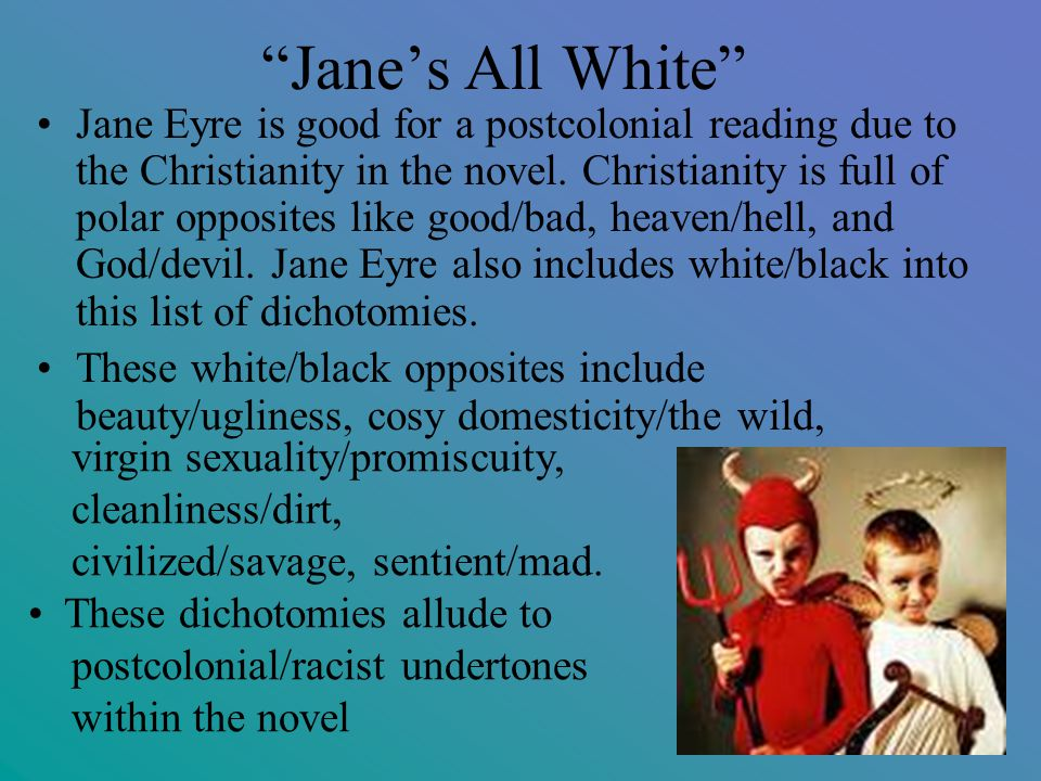 Jane's All White Jane Eyre is good for a postcolonial reading due to the Christianity in the novel.