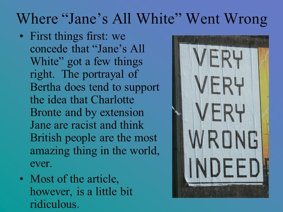 Where Jane's All White Went Wrong First things first: we concede that Jane's All White got a few things right.