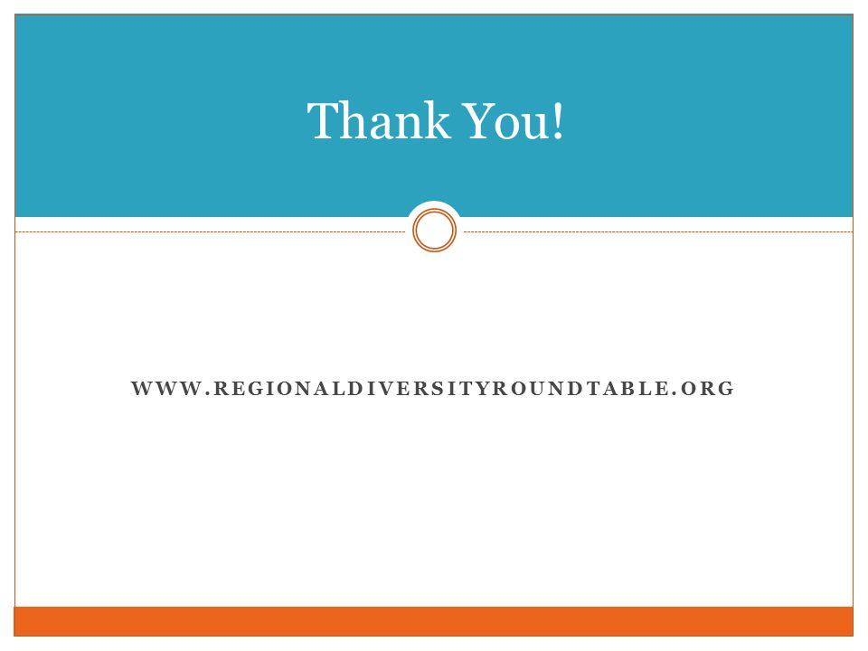 WWW.REGIONALDIVERSITYROUNDTABLE.ORG Thank You!