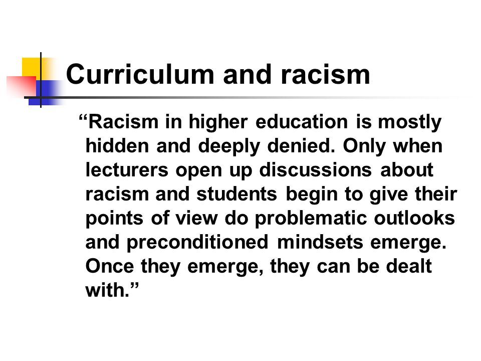 Curriculum and racism Racism in higher education is mostly hidden and deeply denied.