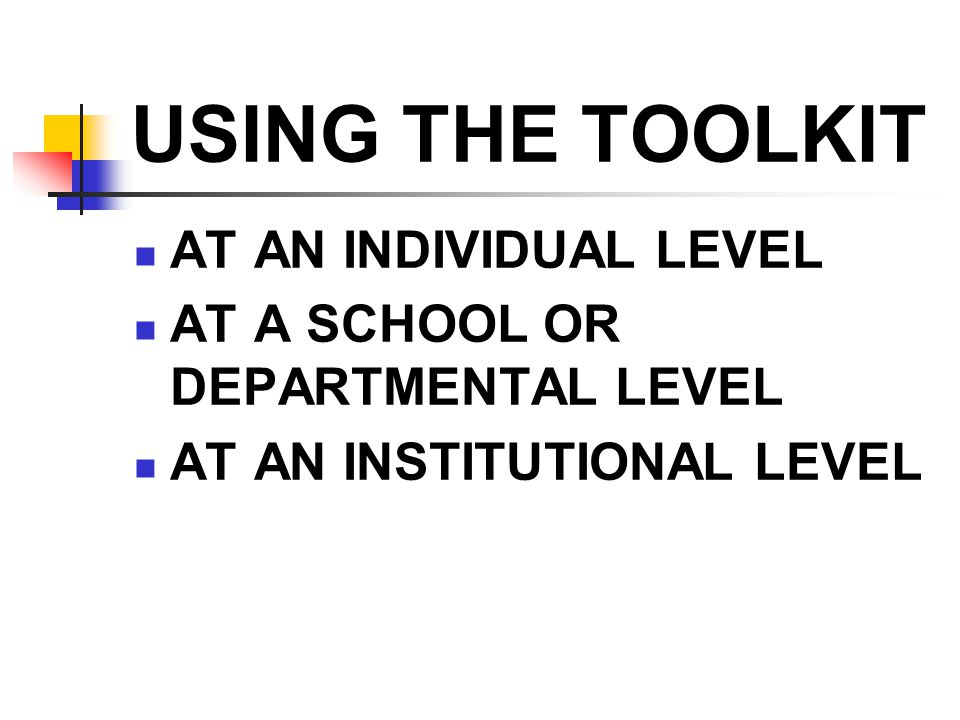 USING THE TOOLKIT AT AN INDIVIDUAL LEVEL AT A SCHOOL OR DEPARTMENTAL LEVEL AT AN INSTITUTIONAL LEVEL