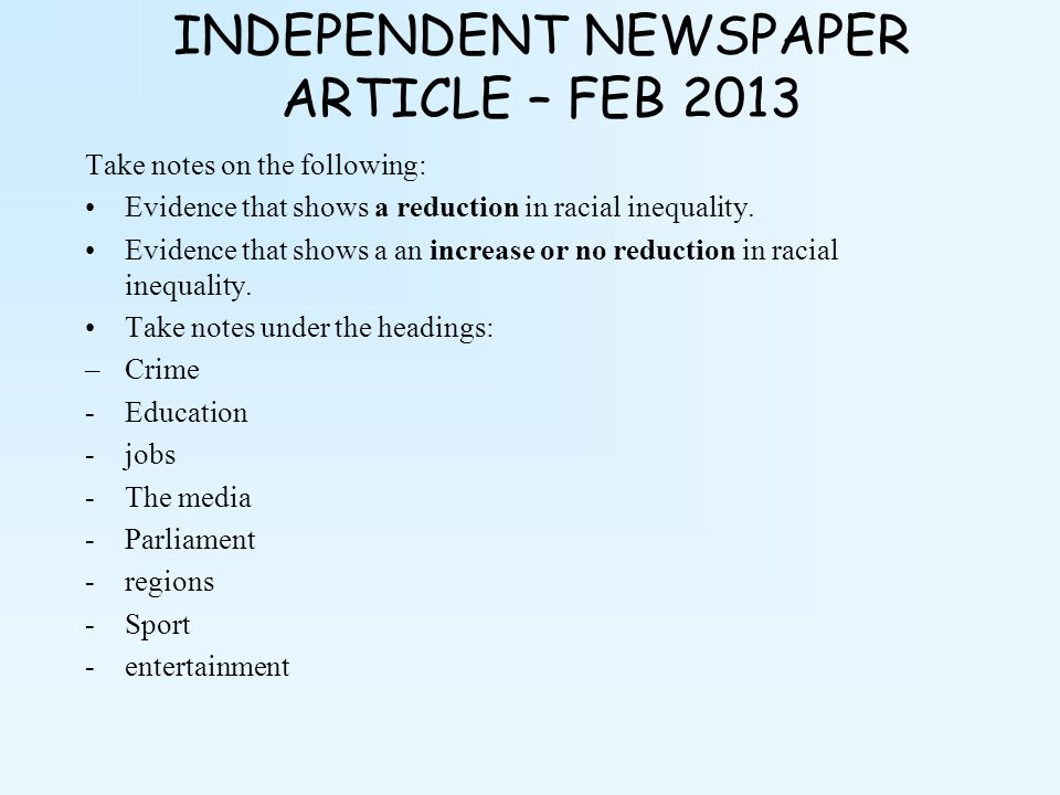 INDEPENDENT NEWSPAPER ARTICLE – FEB 2013 Take notes on the following: Evidence that shows a reduction in racial inequality. Evidence that shows a an i