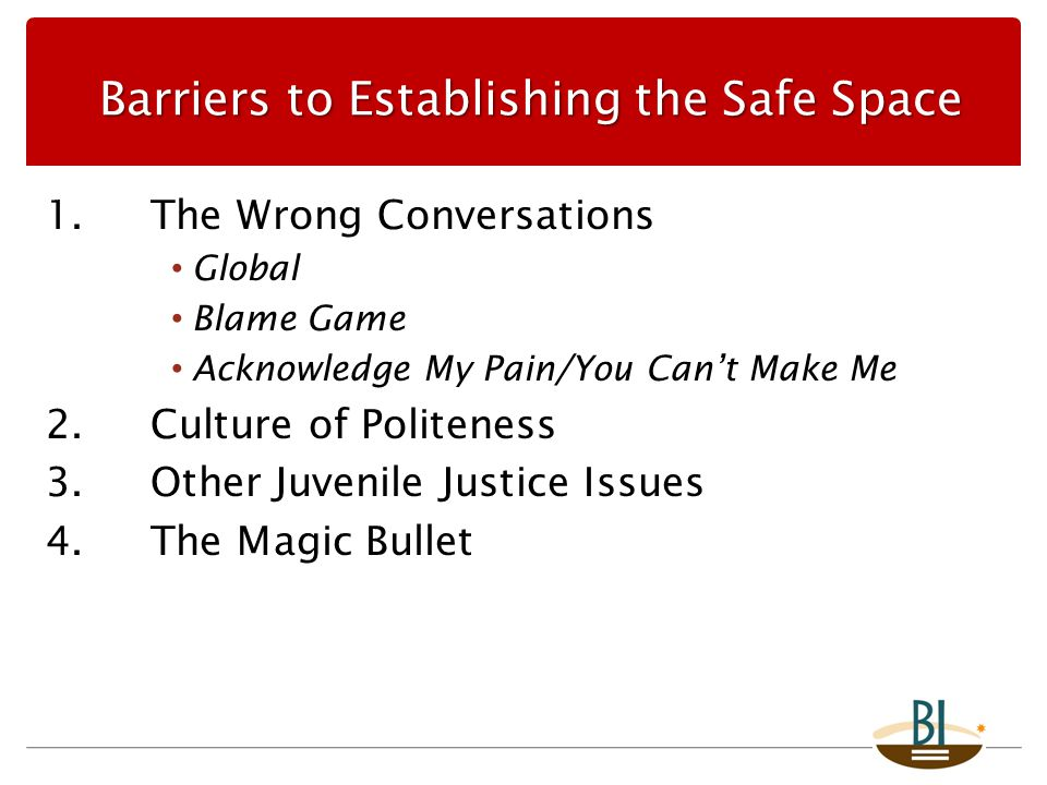 1.The Wrong Conversations Global Blame Game Acknowledge My Pain/You Can't Make Me 2.Culture of Politeness 3.Other Juvenile Justice Issues 4.The Magic