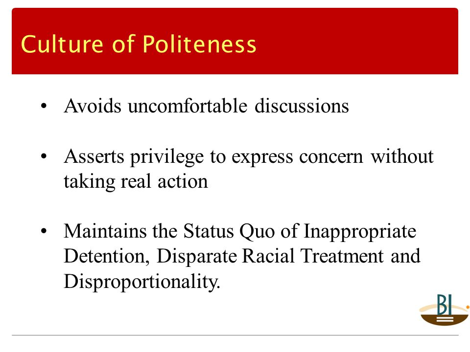 Avoids uncomfortable discussions Asserts privilege to express concern without taking real action Maintains the Status Quo of Inappropriate Detention, Disparate Racial Treatment and Disproportionality.