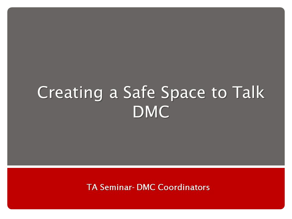 Creating a Safe Space to Talk DMC TA Seminar- DMC Coordinators