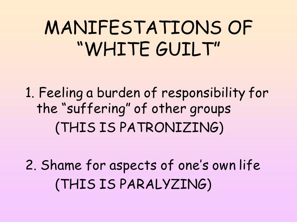 MANIFESTATIONS OF WHITE GUILT 1.