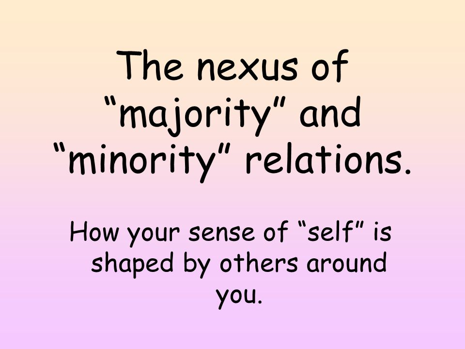 The nexus of majority and minority relations.