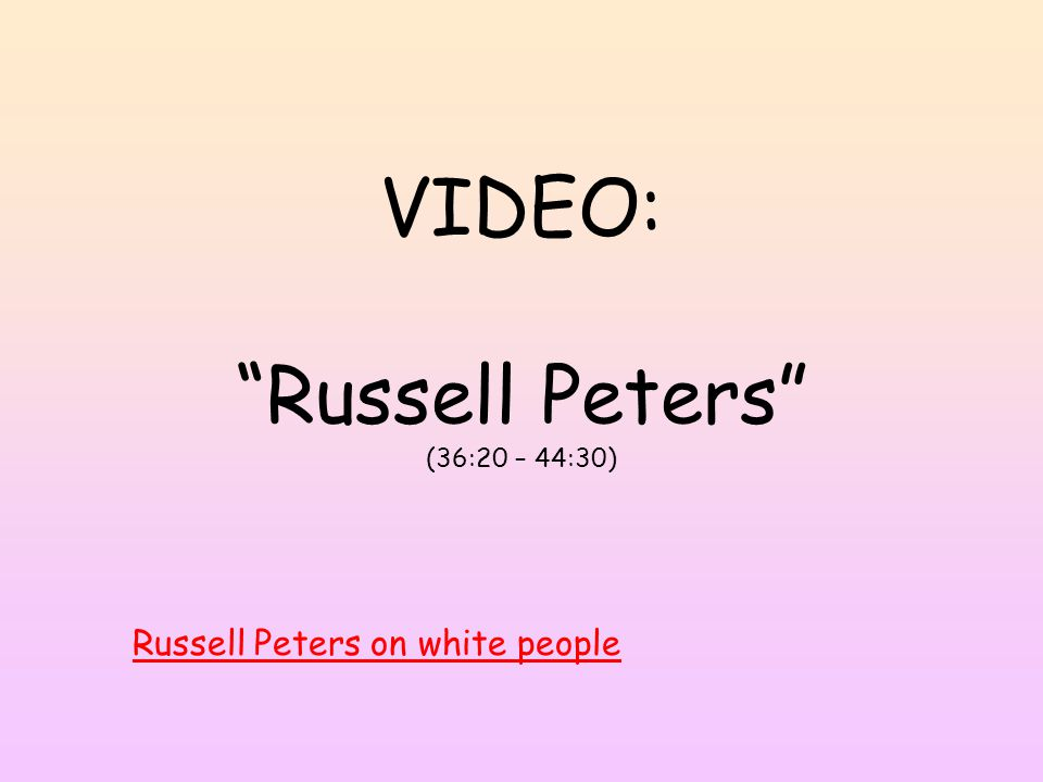 VIDEO: Russell Peters (36:20 – 44:30) Russell Peters on white people