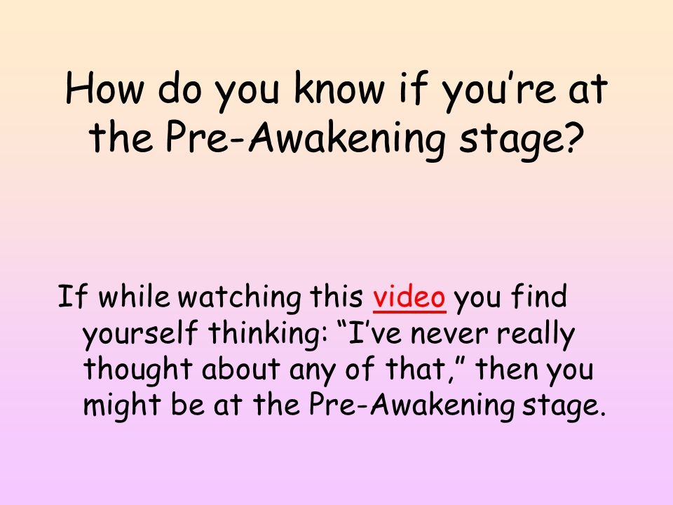 How do you know if you're at the Pre-Awakening stage.