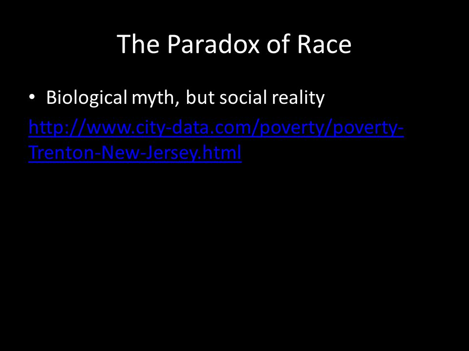 The Paradox of Race Biological myth, but social reality http://www.city-data.com/poverty/poverty- Trenton-New-Jersey.html