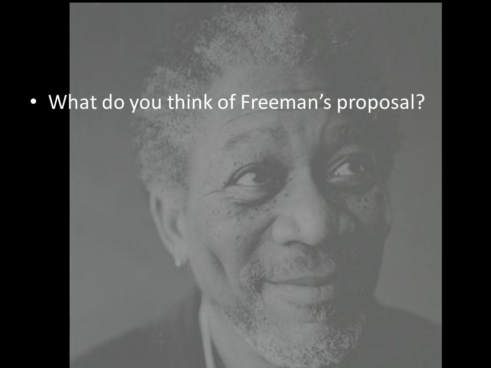 What do you think of Freeman's proposal