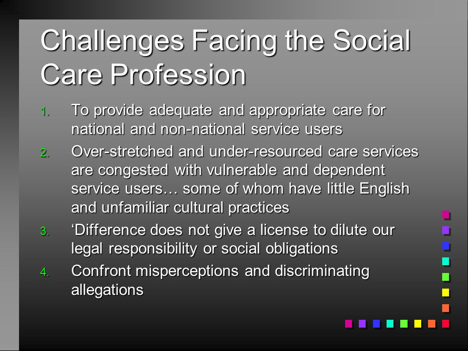 Challenges Facing the Social Care Profession 1.