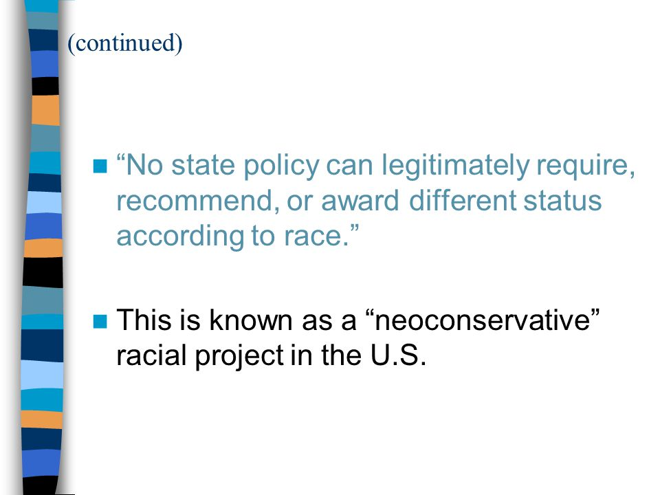 (continued) No state policy can legitimately require, recommend, or award different status according to race. This is known as a neoconservative racial project in the U.S.