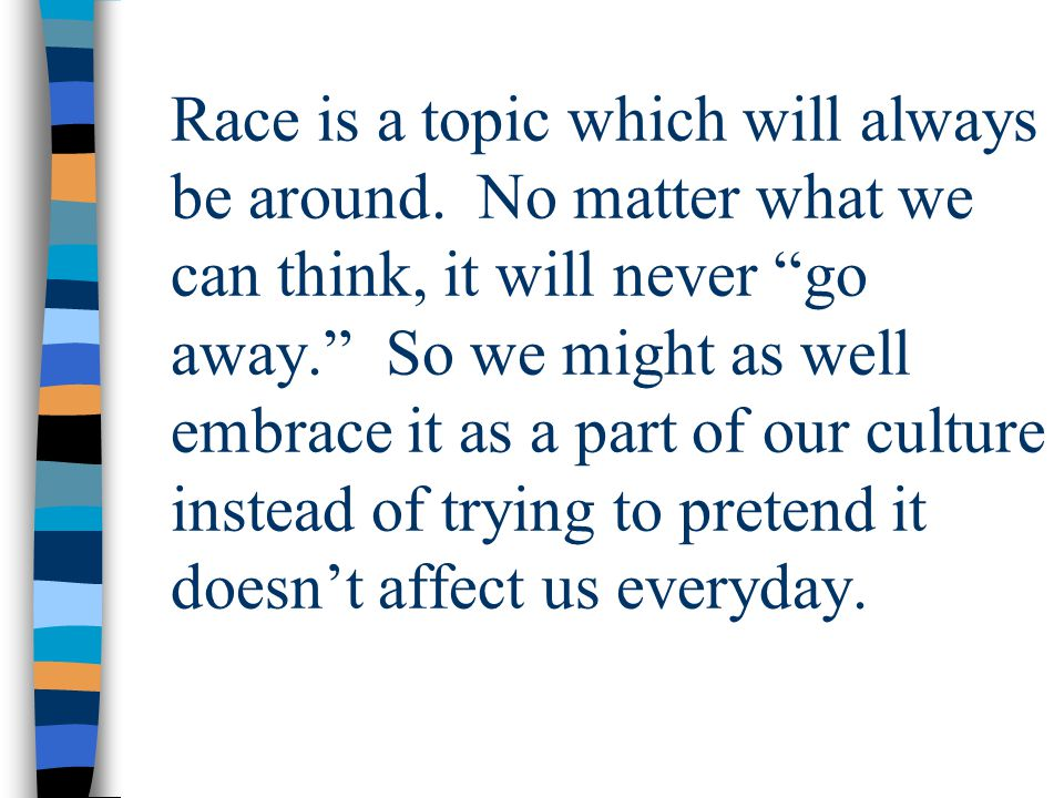 Race is a topic which will always be around.