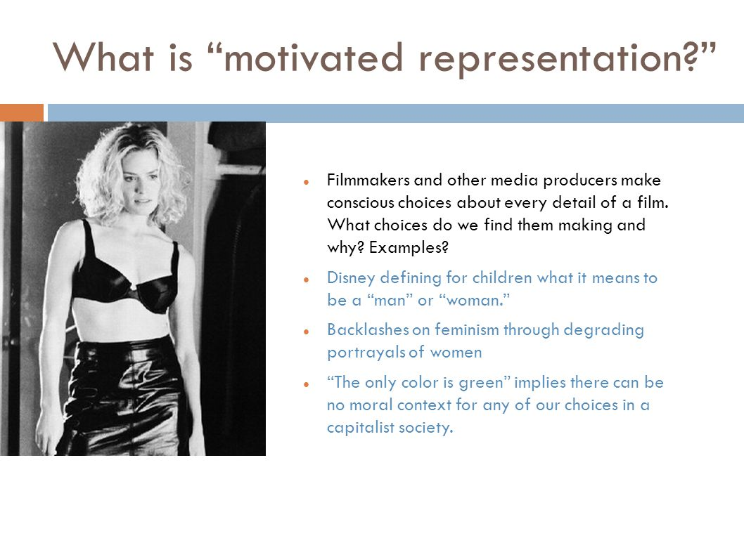 What is motivated representation Filmmakers and other media producers make conscious choices about every detail of a film.