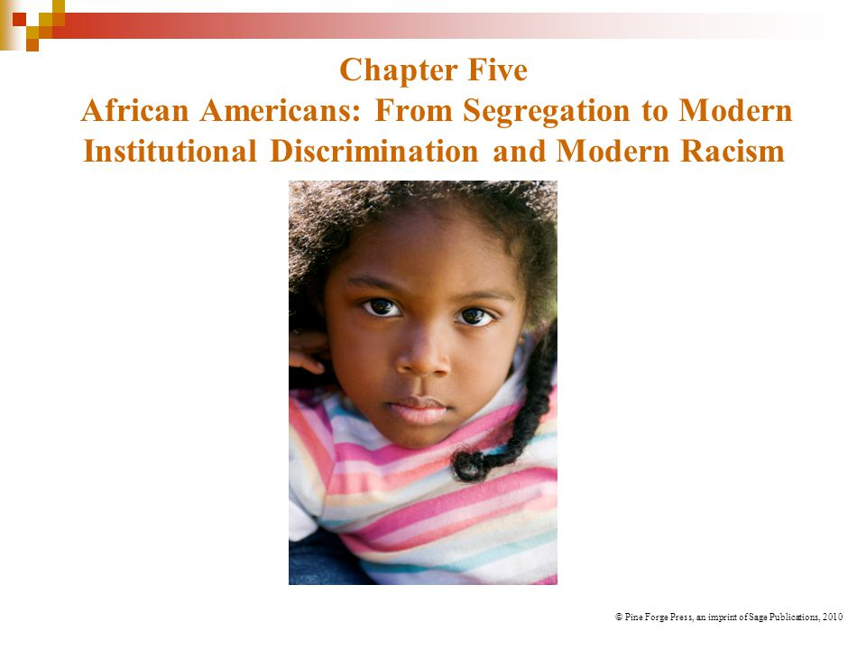 Chapter Five African Americans: From Segregation to Modern Institutional Discrimination and Modern Racism © Pine Forge Press, an imprint of Sage Publications, 2010