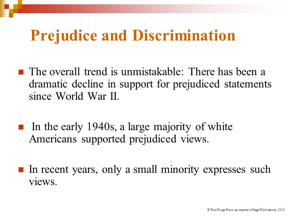 Prejudice and Discrimination The overall trend is unmistakable: There has been a dramatic decline in support for prejudiced statements since World War II.
