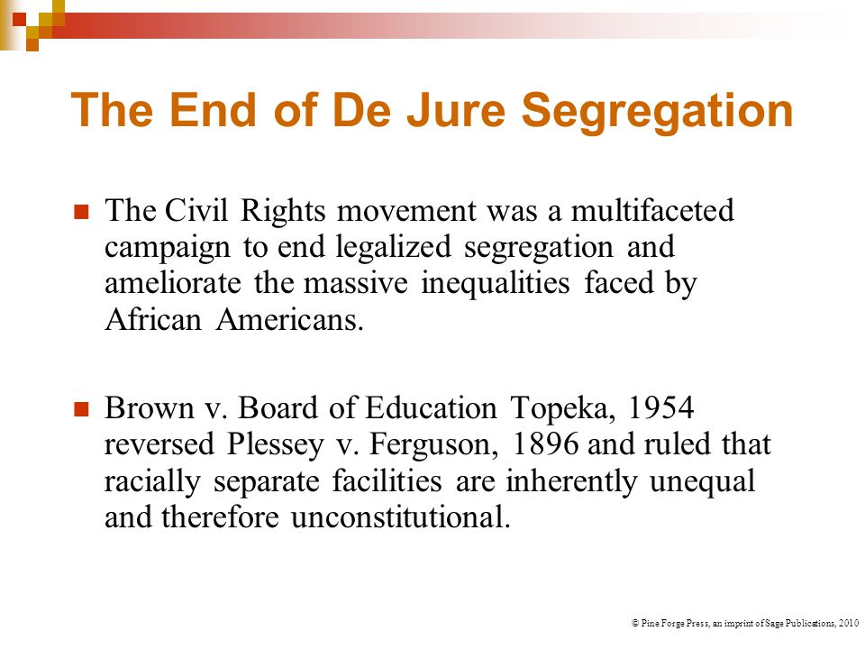 The End of De Jure Segregation The Civil Rights movement was a multifaceted campaign to end legalized segregation and ameliorate the massive inequalities faced by African Americans.