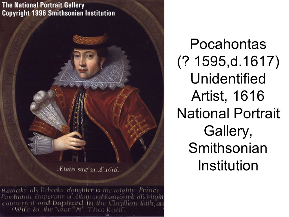 Pocahontas (? 1595,d.1617) Unidentified Artist, 1616 National Portrait Gallery, Smithsonian Institution