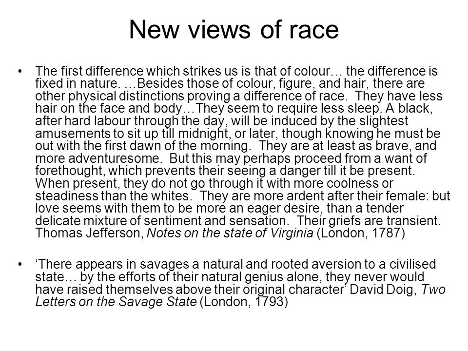 New views of race The first difference which strikes us is that of colour… the difference is fixed in nature. …Besides those of colour, figure, and ha