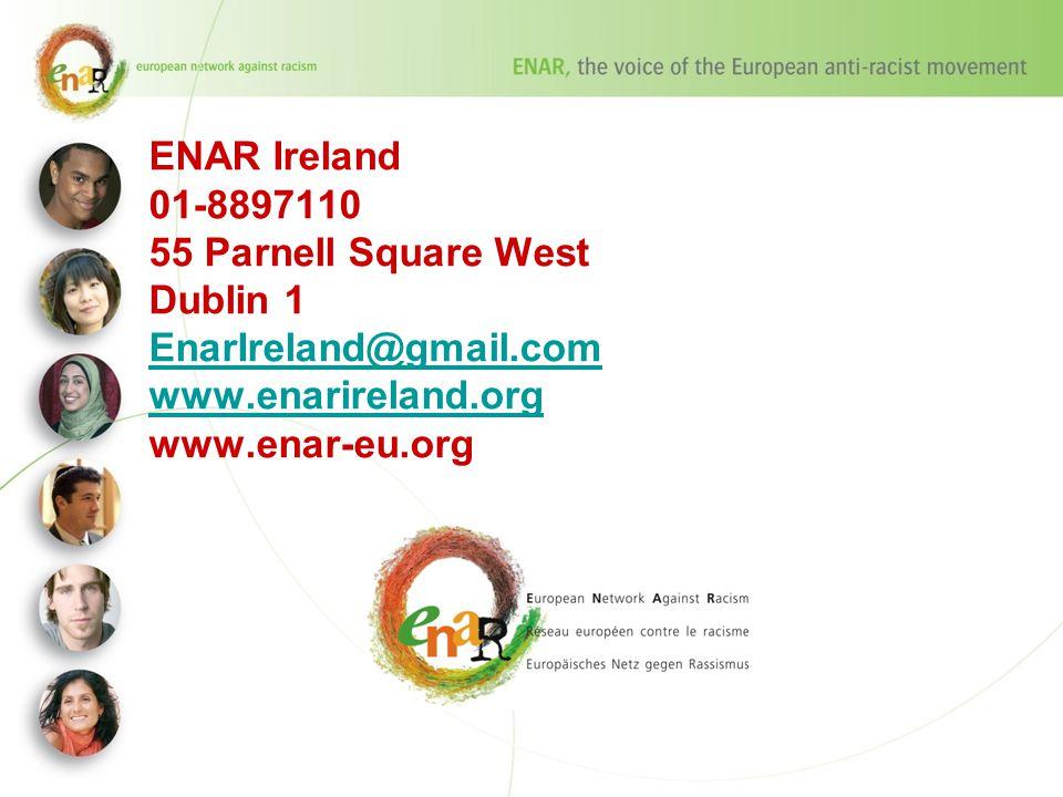 ENAR Ireland 01-8897110 55 Parnell Square West Dublin 1 EnarIreland@gmail.com www.enarireland.org www.enar-eu.org EnarIreland@gmail.com www.enarireland.org