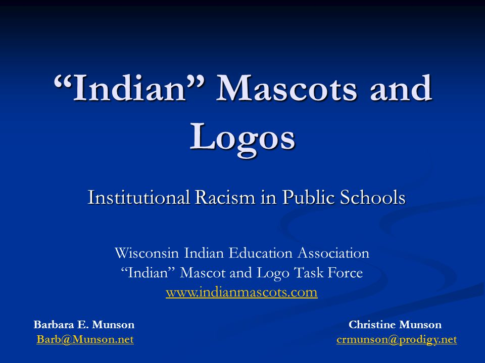 Indian Mascots and Logos Institutional Racism in Public Schools Wisconsin Indian Education Association Indian Mascot and Logo Task Force www.indianmascots.com Barbara E.