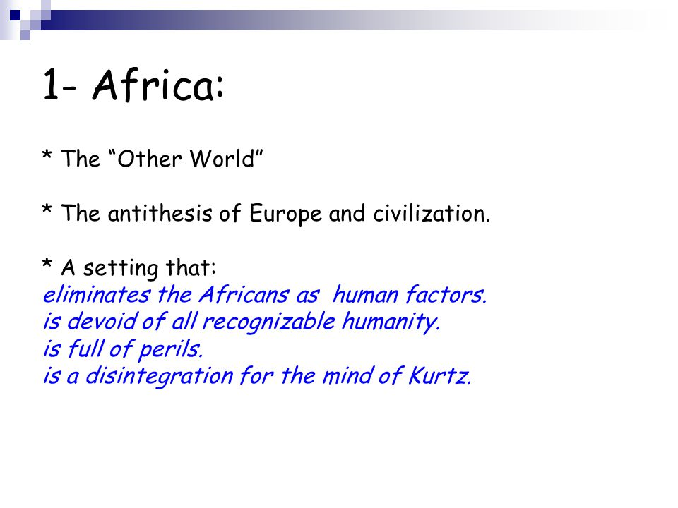 1- Africa: * The Other World * The antithesis of Europe and civilization.
