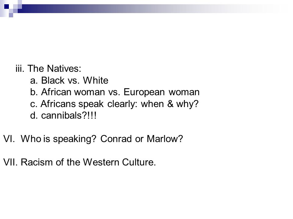 iii. The Natives: a. Black vs. White b. African woman vs.