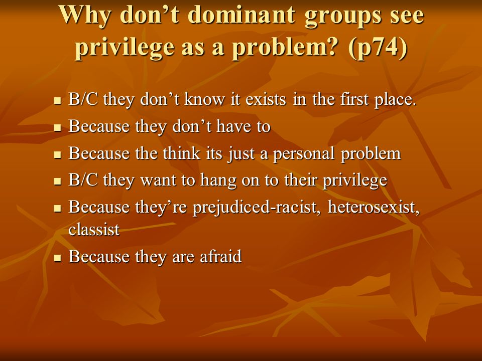 Privilege at the Center Systems of privilege center on dominant groups, thus Black, Latino and female students are usually invisible .