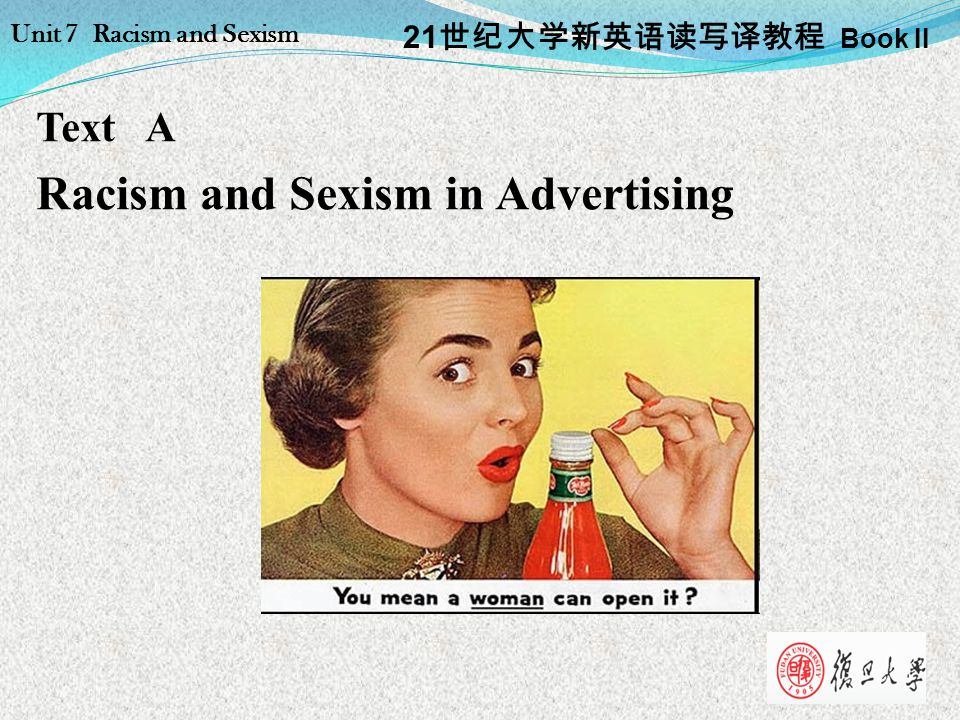 Text A Racism and Sexism in Advertising 21 世纪大学新英语读写译教程 Book II Unit 7 Racism and Sexism