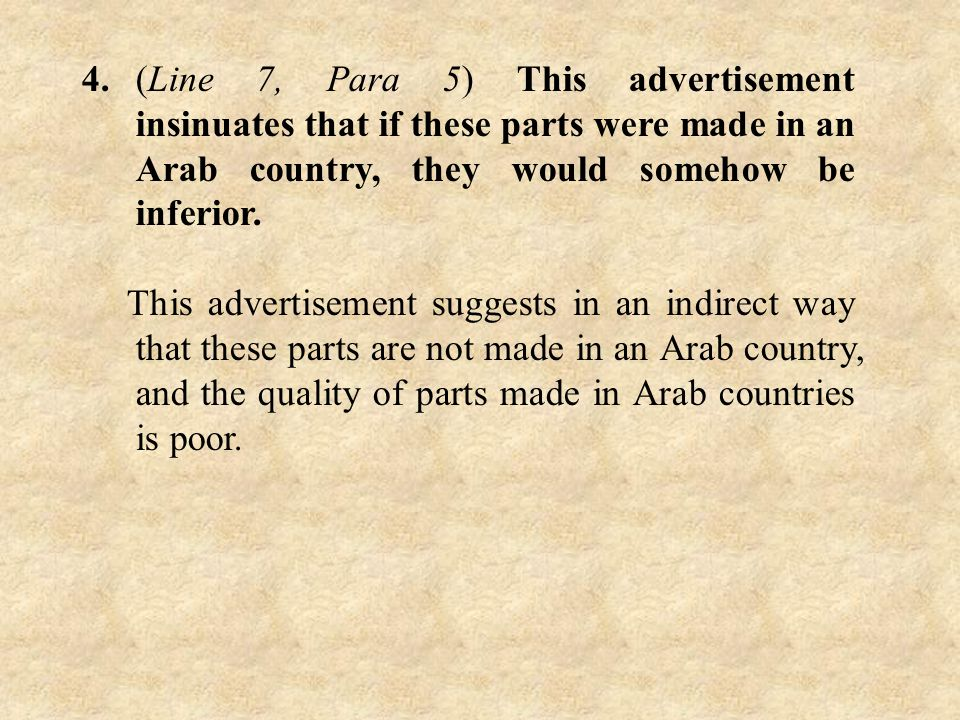 4.(Line 7, Para 5) This advertisement insinuates that if these parts were made in an Arab country, they would somehow be inferior. This advertisement