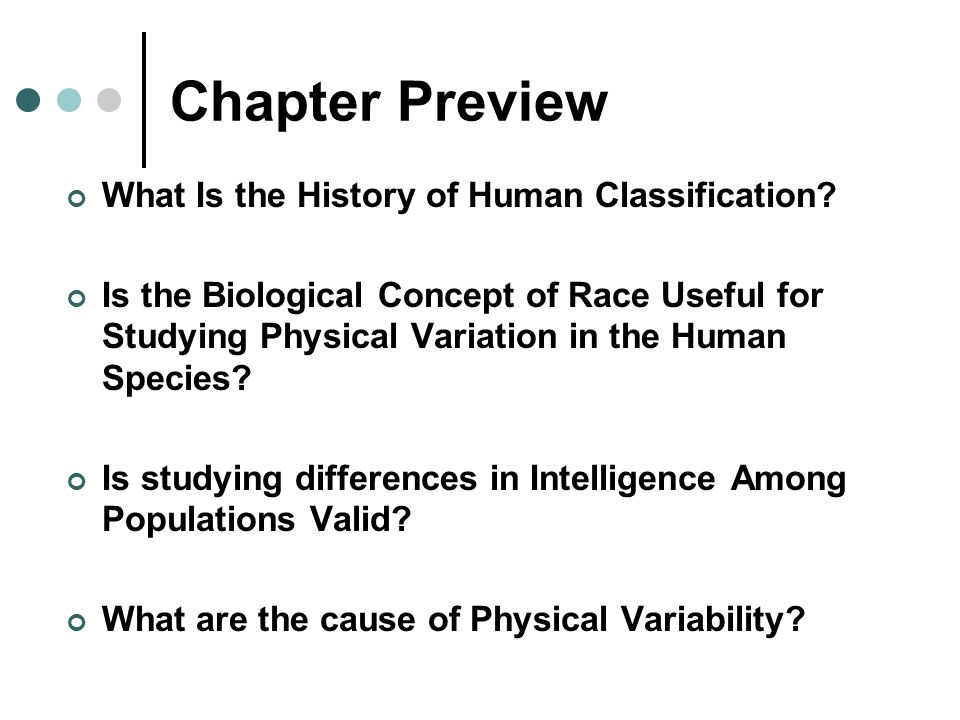 Chapter Preview What Is the History of Human Classification? Is the Biological Concept of Race Useful for Studying Physical Variation in the Human Spe