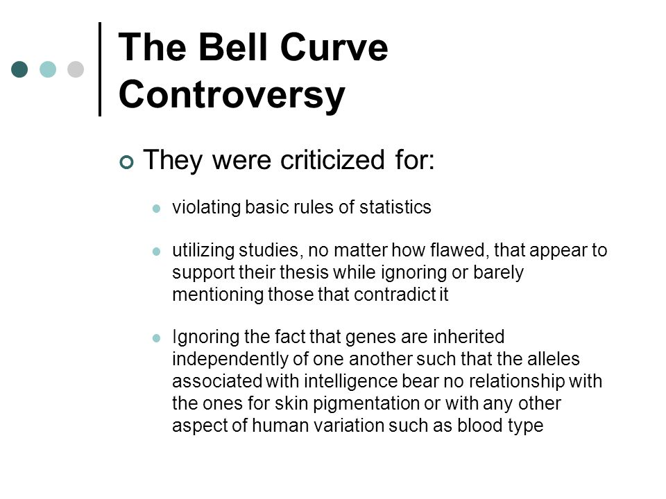 The Bell Curve Controversy They were criticized for: violating basic rules of statistics utilizing studies, no matter how flawed, that appear to suppo