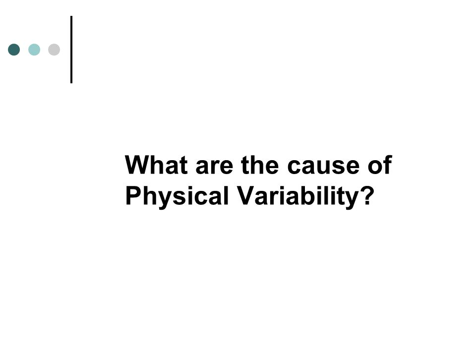 What are the cause of Physical Variability?