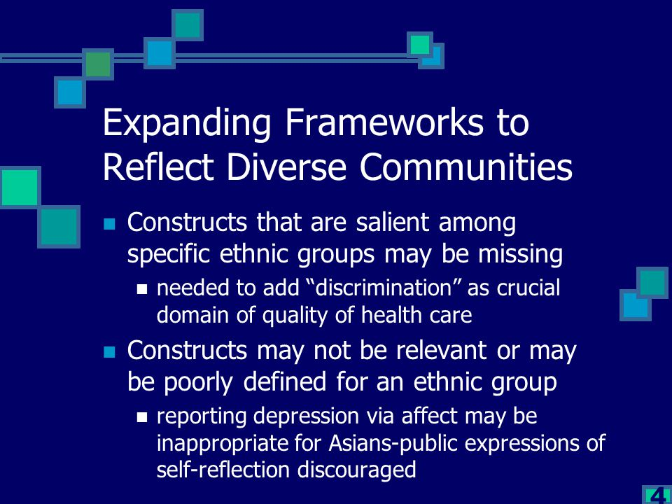 """4 Expanding Frameworks to Reflect Diverse Communities Constructs that are salient among specific ethnic groups may be missing needed to add """"discrimin"""