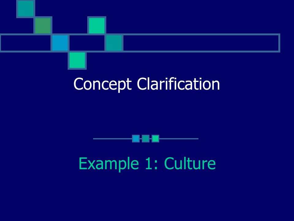 Concept Clarification Example 1: Culture