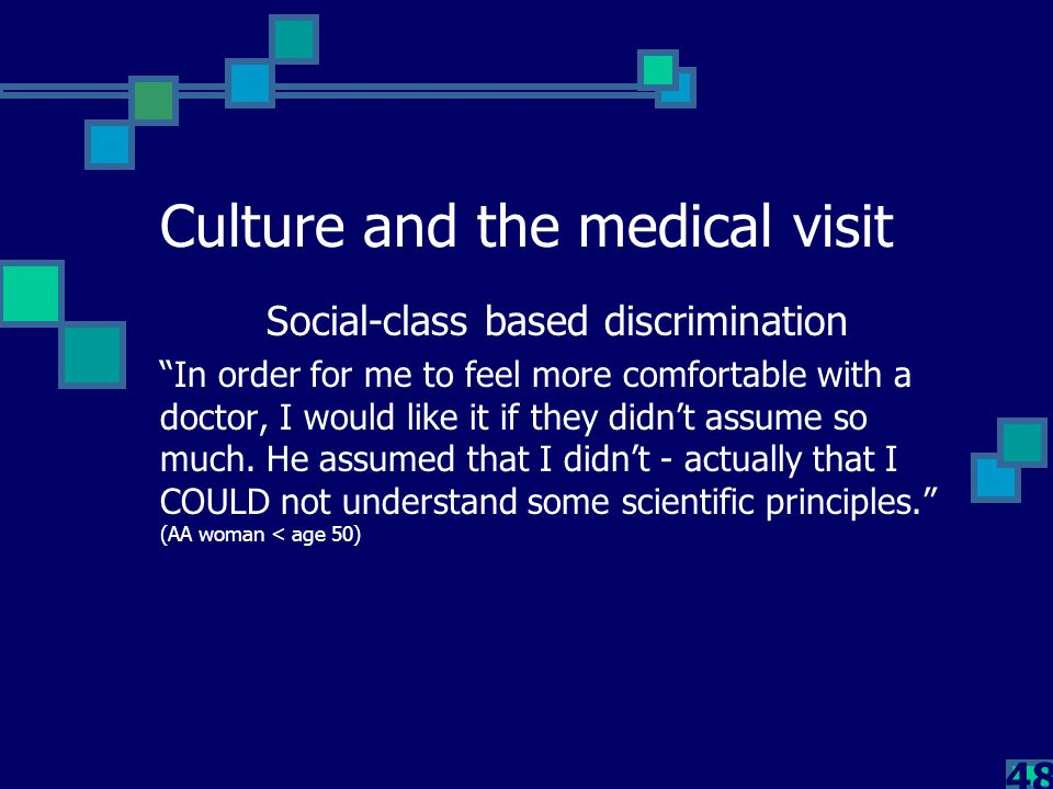 """48 Culture and the medical visit Social-class based discrimination """"In order for me to feel more comfortable with a doctor, I would like it if they di"""