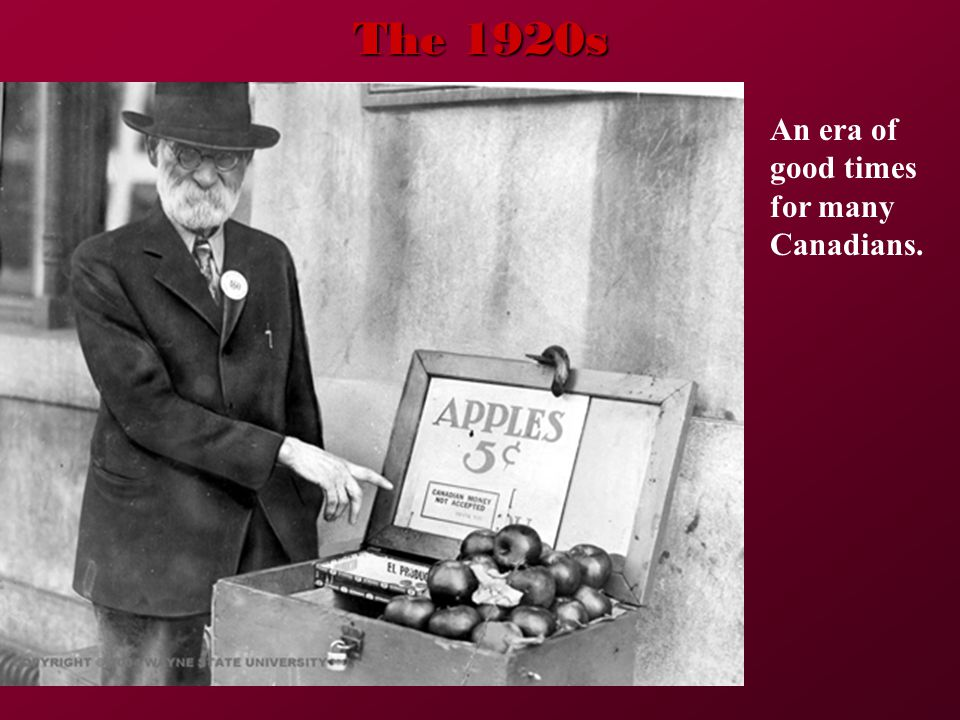 The 1920s An era of good times for many Canadians.