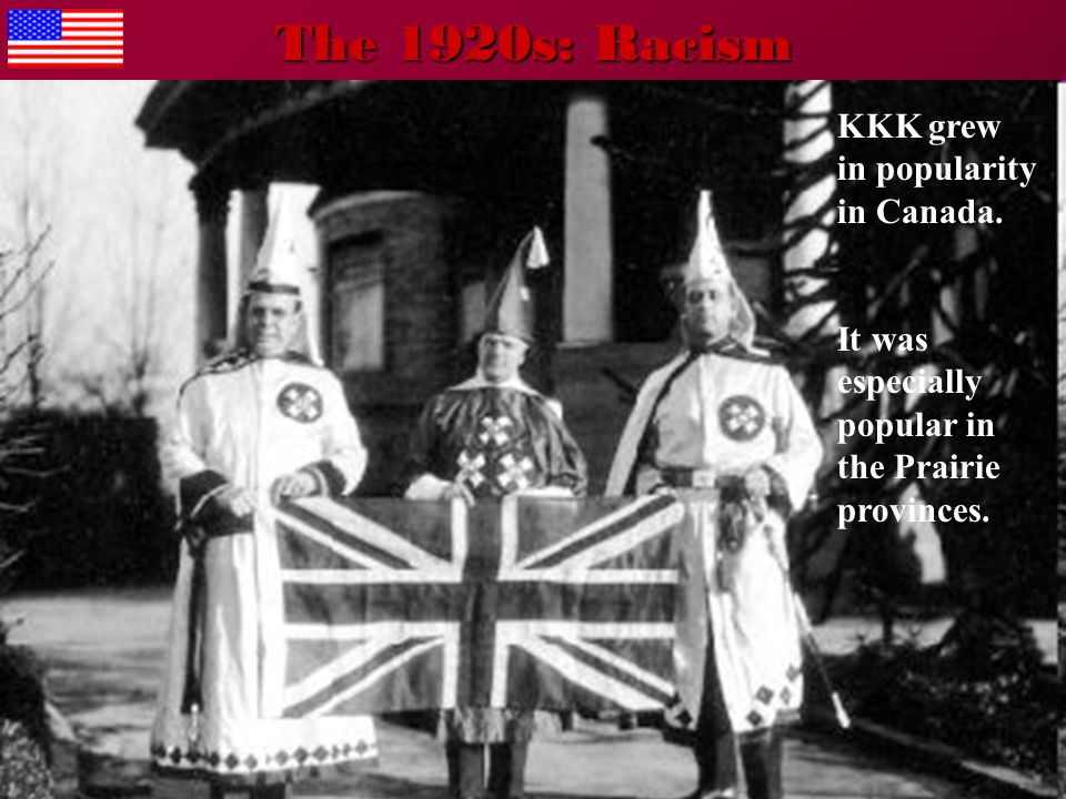 The 1920s: Racism KKK grew in popularity in Canada.
