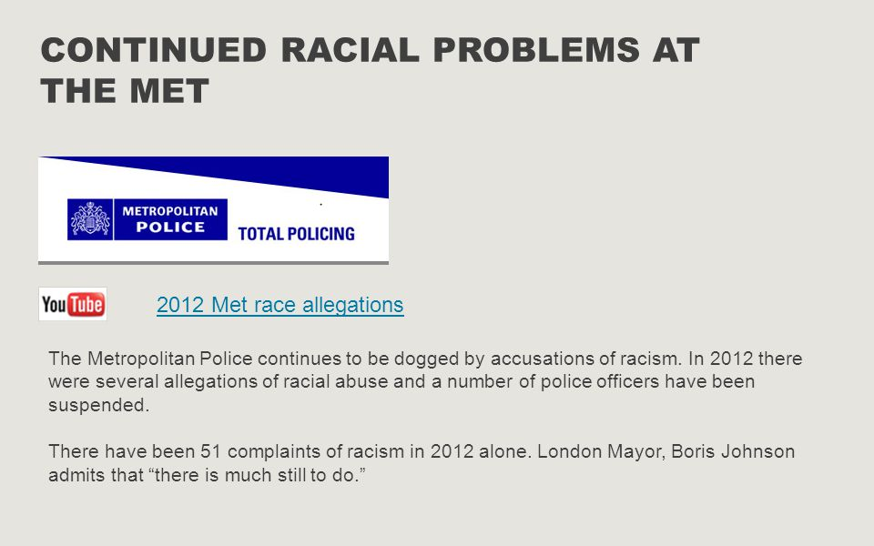 CONTINUED RACIAL PROBLEMS AT THE MET The Metropolitan Police continues to be dogged by accusations of racism.