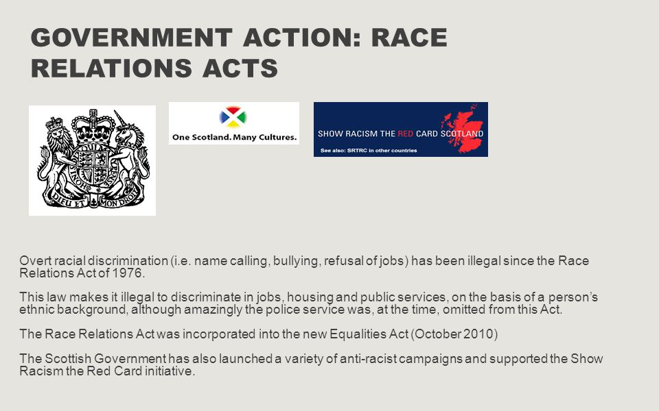 GOVERNMENT ACTION: RACE RELATIONS ACTS Overt racial discrimination (i.e.