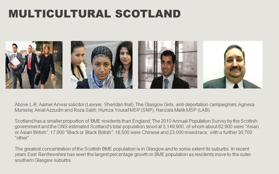 MULTICULTURAL SCOTLAND Above L-R; Aamer Anwar solicitor (Lawyer, Sheridan trial), The Glasgow Girls, anti deportation campaigners; Agnesa Murselaj, Amal Azzudin and Roza Salih, Humza Yousaf MSP (SNP), Hanzala Malik MSP (LAB).