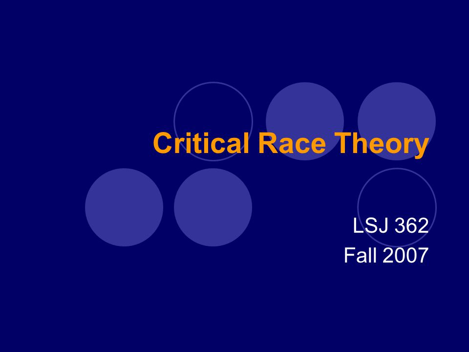 Critical Race Theory LSJ 362 Fall 2007