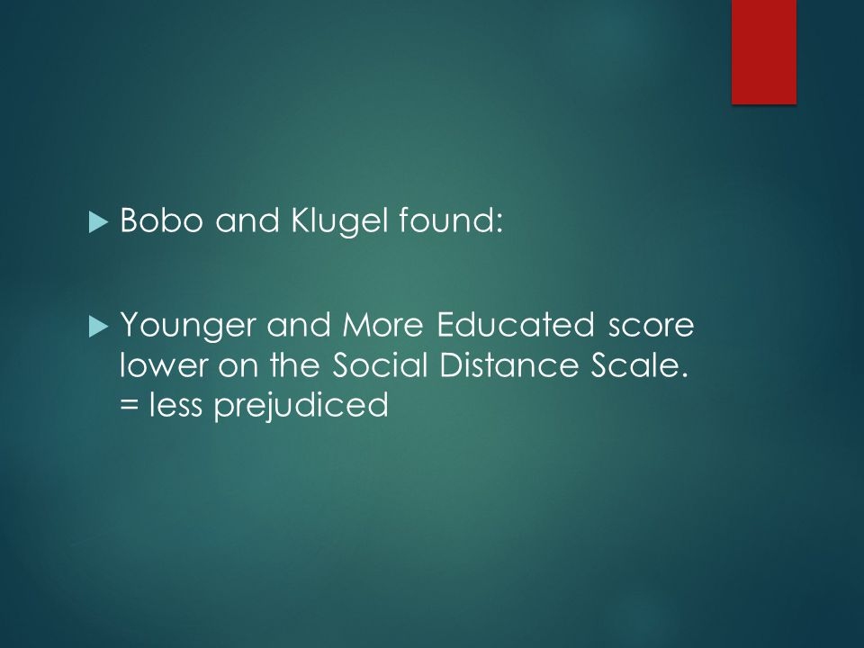  Bobo and Klugel found:  Younger and More Educated score lower on the Social Distance Scale.