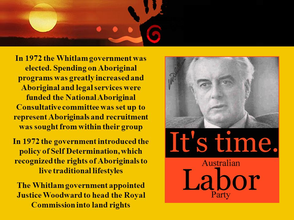 Contemporary Aboriginal Issues Week Two Racism and 'race' relations In 1972 the Whitlam government was elected. Spending on Aboriginal programs was gr
