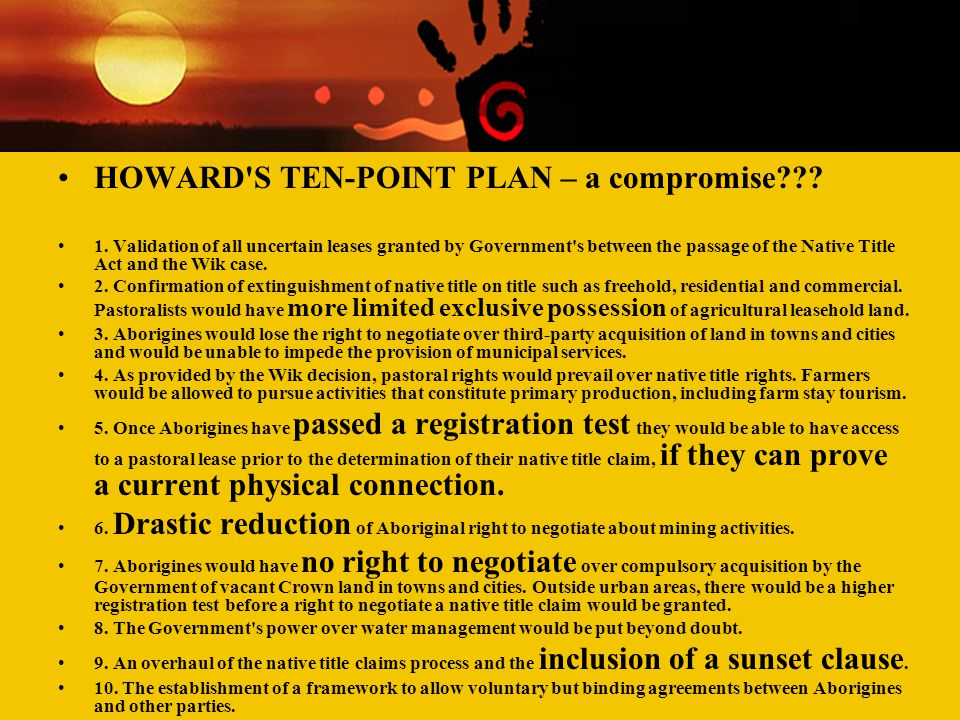 Contemporary Aboriginal Issues Week Two Racism and 'race' relations HOWARD'S TEN-POINT PLAN – a compromise??? 1. Validation of all uncertain leases gr