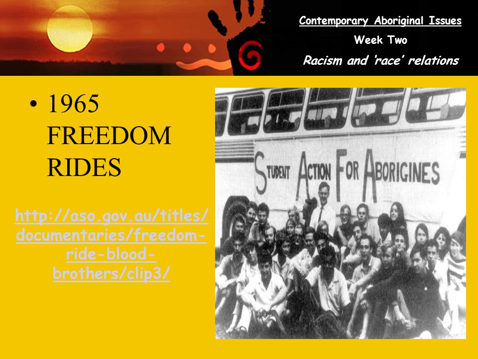 Contemporary Aboriginal Issues Week Two Racism and 'race' relations 1965 FREEDOM RIDES http://aso.gov.au/titles/ documentaries/freedom- ride-blood- br