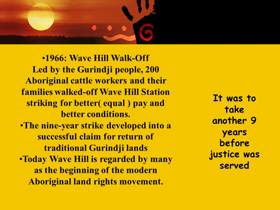 Contemporary Aboriginal Issues Week Two Racism and 'race' relations 1966: Wave Hill Walk-Off Led by the Gurindji people, 200 Aboriginal cattle workers