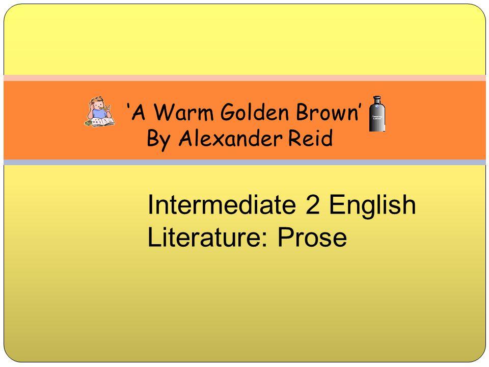 'A Warm Golden Brown' By Alexander Reid Intermediate 2 English Literature: Prose